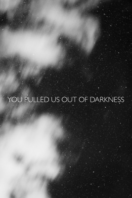 you pulled me out of darkness